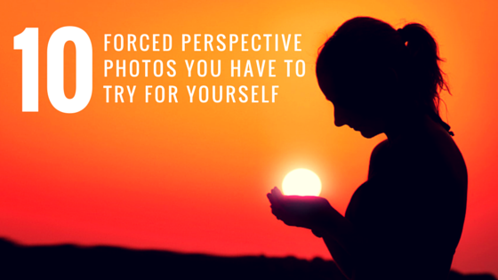 Forced Perspective Photos Trick Photography